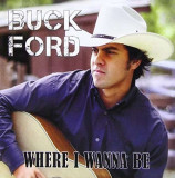 Buck Ford - Where I Wanna Be ( 1 CD )