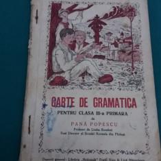 CARTE DE GRAMATICĂ PENTRU CLASA III-A PRIMARĂ /PANĂ POPESCU/1936 - Carte veche