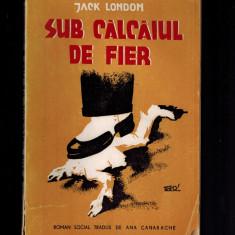 Jack London - Calcaiul de fier, 1945, roman despre socialismul revolutionar! - Carte Epoca de aur