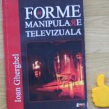 Forme de manipulare televizuala Ioan Gherghel - Carte Sociologie