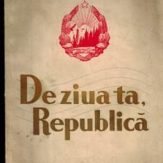 De ziua ta, republica - Cantece patriotice, versuri Desliu, Utan, Banus etc - Carte Epoca de aur