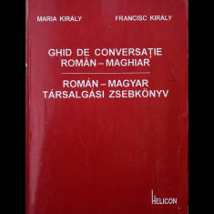 GHID DE CONVERSAȚIE ROMÂN-MAGHIAR - MARIA ȘI FRANCISC KIRALY - ED. HELICON 1993 - Ghid de conversatie