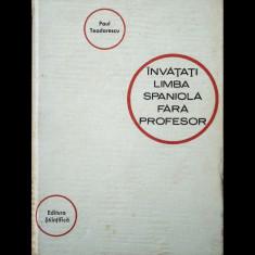 ÎNVĂȚAȚI LIMBA SPANIOLĂ FĂRĂ PROFESOR - PAUL TEODORESCU - ED. ȘTIINȚIFICĂ - 1966 - Curs Limba Spaniola