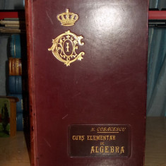 N. COSACESCU - CURS ELEMENTAR DE ALGEBRA ~ 1897 ( LEGATURA CASEI REGALE ) - Carte veche