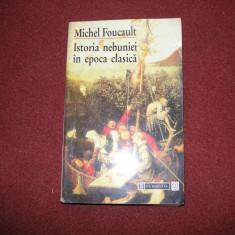 Istoria Nebuniei In Epoca Clasica - Michel Foucault - Filosofie