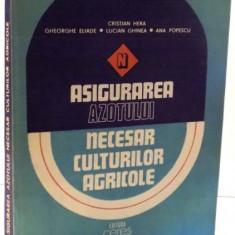 ASIGURAREA AZOTULUI NECESAR CULTURILOR AGRICOLE de CRISTIAN HERA...ANA POPESCU, 1984 - Carte Biologie