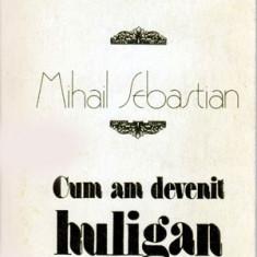 De doua mii de ani...Cum am devenit huligan - Autor(i): Mihail Sebastian - Roman