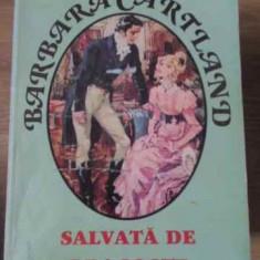 Salvata De Dragoste - Barbara Cartland, 397274 - Roman dragoste
