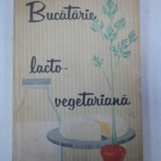 BUCATARIE LACTO-VEGETARIANA- MARIA DELEANU SI ANA ELENESCU, BUC.1963 - Carte Retete traditionale romanesti