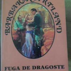 Fuga De Dragoste - Barbara Cartland, 397474 - Roman dragoste