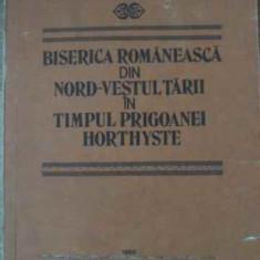 Biserica Romaneasca Din Nord-vestul Tarii In Timpul Prigoanei - Nicolae Corneanu, 397487 - Carti ortodoxe
