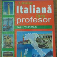 Limba Italiana Fara Profesor - Paul Teodorescu, 397636 - Carte in italiana