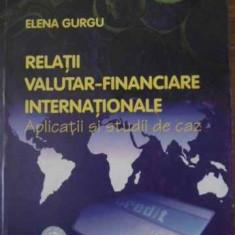 Relatii Valutar-financiare Internationale Aplicatii Si Studii - Elena Gurgu, 397493 - Carte Marketing