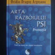 OVIDIU DRAGOS ARGESANU - ARTA RAZBOIULUI PSI PROTECTIA {2011, editie cartonata} - Carte paranormal