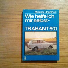 TRABANT 601 * Wie Helfe ich mir selbst? - Karl-Heinz Metzner, Werner Ungethum