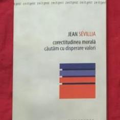 Jean Sevillia CORECTITUDINEA MORALA Cautam cu disperare valori