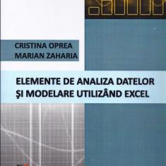 Elemente de analiza datelor si modelare utilizand Excel C. Oprea, M. Zaharia - Carte Microsoft Office