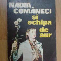D10 Nadia Comaneci Si Echipa De Aur - D. Dimitriu - Carte sport