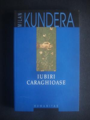 MILAN KUNDERA - IUBIRI CARAGHIOASE foto