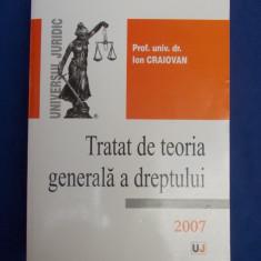 ION CRAIOVAN - TRATAT DE TEORIA GENERALA A DREPTULUI - 2007 - Carte Teoria dreptului