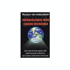 Imperialismul Noii Ordini Mondiale - Wilhelm Von Angelsdorf - Carte masonerie