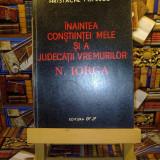 "N. Iorga - Inaintea constiintei mele si a judecatii vremurilor ""A4352"""