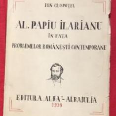 Al. Papiu Ilarianu in fata problemelor romanesti... / Ion Clopotel cu dedicatie - Carte Editie princeps