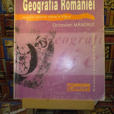 "Octavian Mandrut - Geografia romaniei manual pentru clasa a VIII a ""A4418"", Clasa 8, Geografie"
