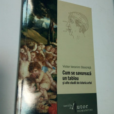 CUM SE SAVUREAZA UN TABLOU SI ALTE STUDII DE ISTORIA ARTEI - V. I. STOICHITA - Carte Istoria artei