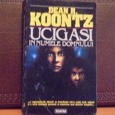 DEAN R. KOONTZ - UCIGASI IN NUMELE DOMNULUI- ROMAN DE COSMAR - ED. NEMIRA, - Carte Horror