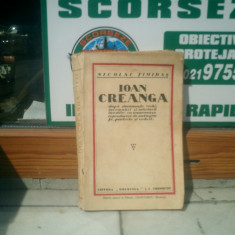 Ioan Creanga dupa documente vechi, insemnari si marturii inedite cu numeroase reproduceri si autgrafe - Nicolae Timiras
