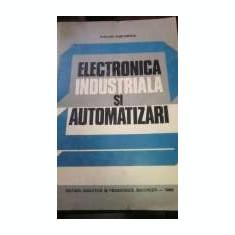 Electronica industriala si automatizari de Dumitrescu Stelian - Carti Automatica