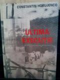 ULTIMA EXECUȚIE CONSTANTIN HORUJENCO 1999 DETINUT POLITIC REZISTENTA ANTICOMUNI