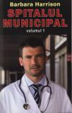 Spitalul municipal - de Barbara Harrison, 2 volume