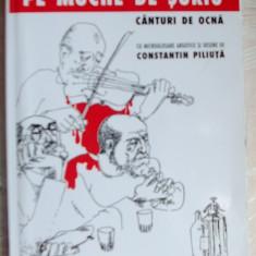 GEORGE ASTALOS-PE MUCHIE DE SURIU:CANTURI DE OCNA/DESENE CONSTANTIN PILIUTA/2002 - Carte poezie