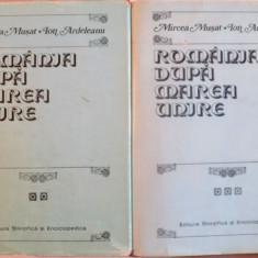 ROMANIA DUPA MAREA UNIRE de MIRCEA MUSAT, ION ARDELEANU, VOL II : PARTEA I-II, 1986-1988 - Istorie