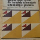 M. SINGER--STUDIUL MATERIALELOR DIN INDUSTRIA ALIMENTARA SI TEHNOLOGIE GENERALA - Carti Industrie alimentara