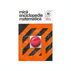 Mica enciclopedie de matematica - Carte Matematica