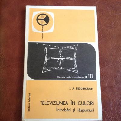 Televiziunea in culori / intrebari si raspunsuri de J A Reddihough anul 1977 ! foto