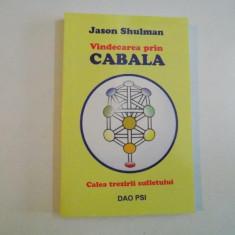 VINDECAREA PRIN CABALA, CALEA TREZIRII SUFLETULUI de JASON SHULMAN 2004 - Carte ezoterism