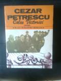Cumpara ieftin Cezar Petrescu - Calea Victoriei (Editura Cartea Romaneasca, 1985)