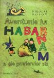 AVENTURILE LUI HABARNAM SI ALE PRIETENILOR SAI - Nikolai Nosov (Humanitas)