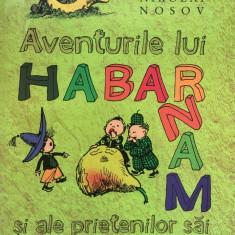AVENTURILE LUI HABARNAM SI ALE PRIETENILOR SAI - Nikolai Nosov (Humanitas) - Carte de povesti