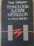 Tehnologia Sudarii Metalelor Cu Arcul Electric - Traian Salagean ,397789