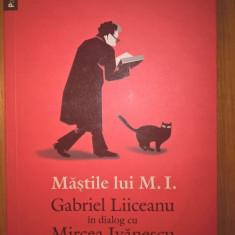 Mastile lui M. I. - Gabriel Liiceanu in dialog cu Mircea Ivanescu (2012)