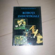 ROBOTI INDUSTRIALI MIRCEA IVANESCU - Carti Automatica