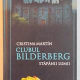CLUBUL BILDERBERG, STAPANII LUMII de CRISTINA MARTIN, EDITIA A 2 A DE LUX, 2010 - Istorie