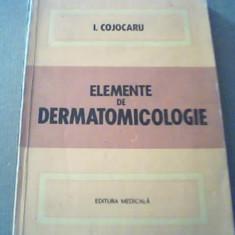 I. Cojocaru - ELEMENTE DE DERMATOMICOLOGIE - Carte Dermatologie si venerologie