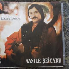 Vasile Seicaru Iubirea Noastra STARE FOARTE BUNA . - Muzica Folk, VINIL