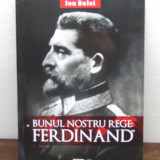 BUNUL NOSTRU REGE FERDINAND-ION BULEI - Istorie
